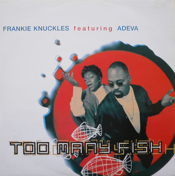 FRANKIE KNUCKLES feat ADEVA - TOO MANY FISH