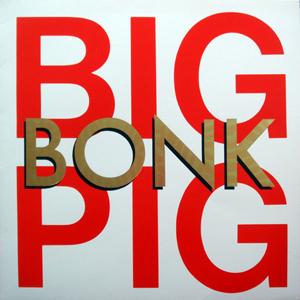 Big Pig - Bonk