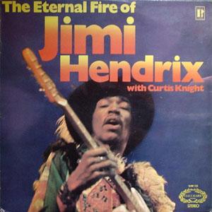 Jimi Hendrix With Curtis Knight - The Eternal Fire Of Jimi Hendrix