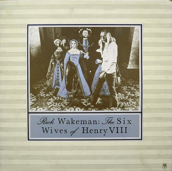 Rick Wakeman - The Six Wives Of Henry VIII