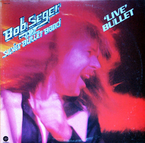 Bob Seger & The Silver Bullet Band - Live Bullet
