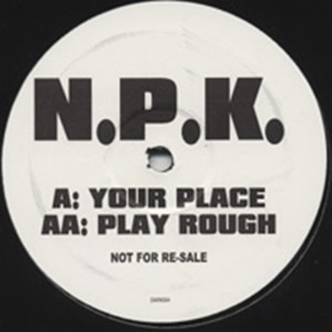 N.P.K. - YOUR PLACE / PLAY ROUGH