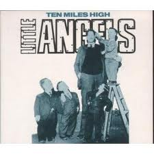 Little Angels - Ten Miles High