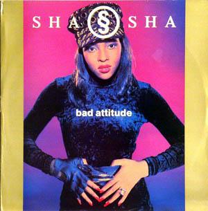 Sha Sha - Bad Attitude