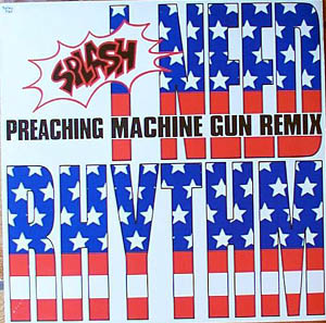 Splash - I Need Rhythm (Preaching Machine Gun Remix)