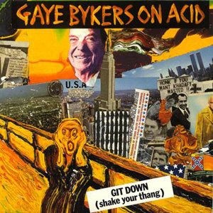Gaye Bykers On Acid - Git Down (Shake Your Thang)