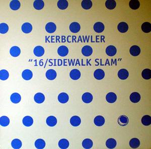 Kerbcrawler - 16 / Sidewalk Slam