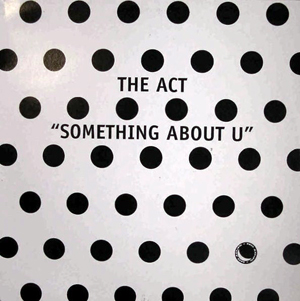 Act, The - Something About U