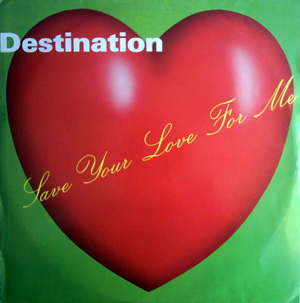 Destination - Save Your Love For Me