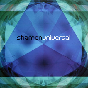 SHAMEN - UNIVERSAL