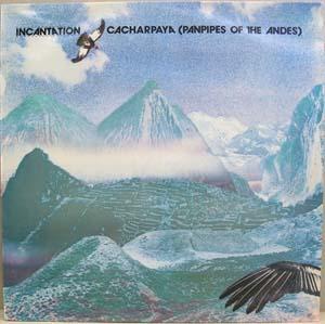 Incantation - Cacharpaya (Panpipes Of The Andes)