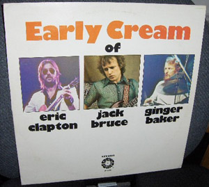 Cream - Eric Clapton / Jack Bruce / Ginger Baker - The Early Cream Of Eric Clapton, Jack Bruce