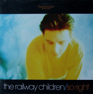 Railway Children, The - So Right