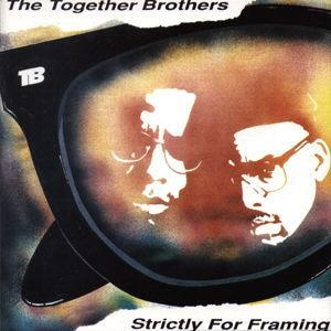 Together Brothers, The ? - Strictly For Framing