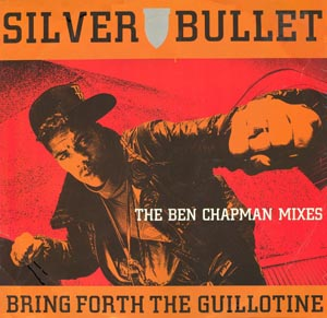 SILVER BULLET - Bring Forth The Guillotine (The Ben Chapman Mixes) - 12 inch x 1