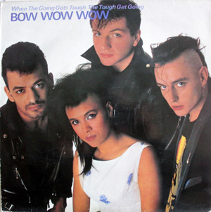 Bow Wow Wow - When The Going Gets Tough, The Tough Get Going
