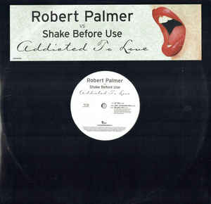 ROBERT PALMER VS SHAKE BEFORE USE - ADDICTED TO LOVE