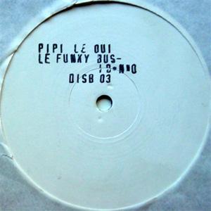 Pipi Le Oui - Le Funky Bus / I Dunno