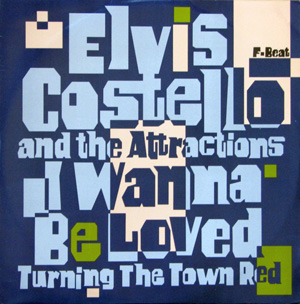 Elvis Costello And The Attractions - I Wanna Be Loved / Turning The Town Red