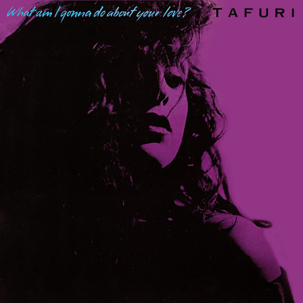 Tafuri - What Am I Gonna Do (About Your Love)?