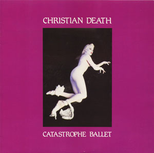 Christian Death - Catastrophe Ballet