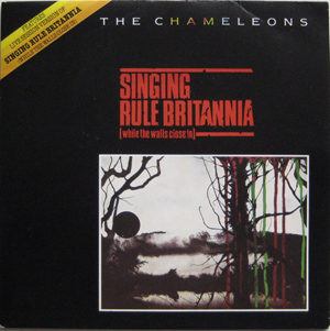Chameleons - Singing Rule Britannia (while The Walls Close In)