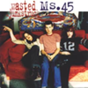 Ms.45 - Wasted / Junkstruck