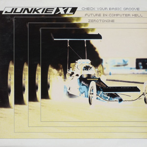 JUNKIE XL - CHECK YOUR BASIC GROOVE