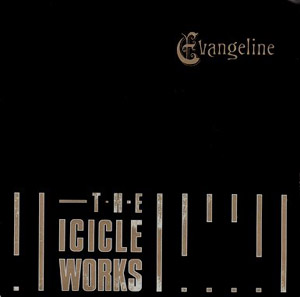 Icicle Works, The - Evangeline