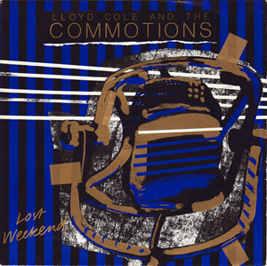 Lloyd Cole & The Commotions - Lost Weekend