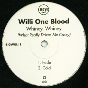 Willi One Blood - Whiney, Whiney (What Really Drives Me Crazy)