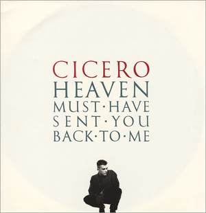 Cicero - Heaven Must Have Sent You Back To Me