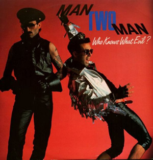 Man Two Man - Who Knows What Evil