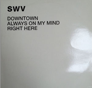 SWV - Downtown / Always On My Mind / Right Here