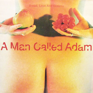 A Man Called Adam - Bread, Love And Dreams