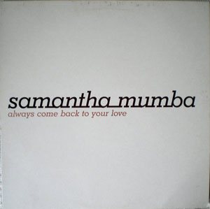 SAMANTHA MUMBA - Always Come Back To Your Love - Maxi x 1