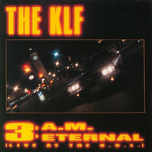KLF, The - 3 A.M. Eternal (Live At The S.S.L.)