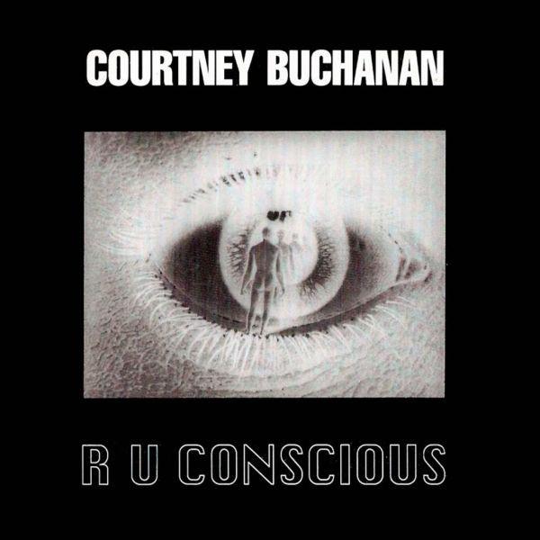 Courtney Buchanan ? - R U Conscious