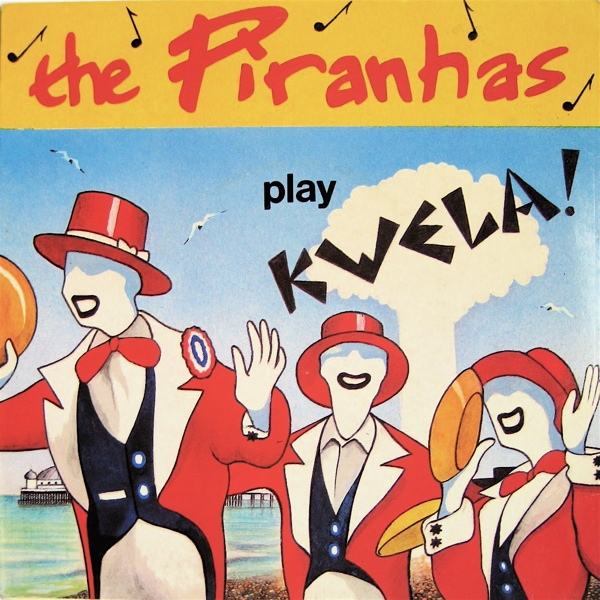 Piranhas, The - Play Kwela!