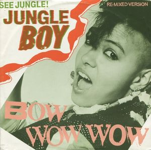 Bow Wow Wow - See Jungle! (Jungle Boy) (Re-Mixed Version)