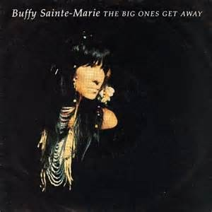 Buffy Sainte-Marie - The Big Ones Get Away