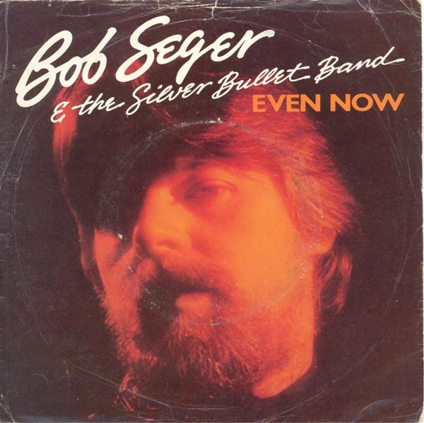 Bob Seger And The Silver Bullet Band - Even Now