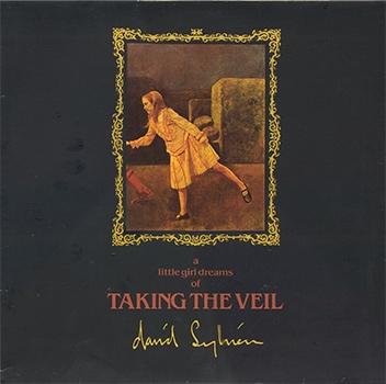 David Sylvian - A Little Girl Dreams Of Taking The Veil