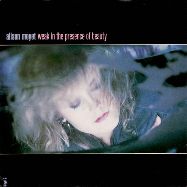Alison Moyet -  Weak In The Presence Of Beauty