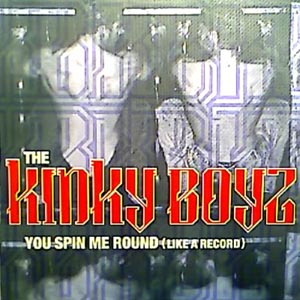 THE KINKY BOYZ - You Spin Me Round (Like A Record)