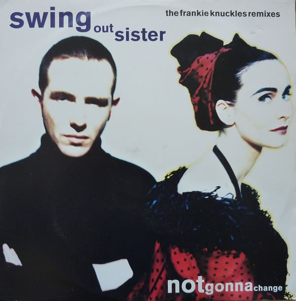 Swing Out Sister - Notgonnachange (The Frankie Knuckles Remixes)