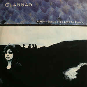 Clannad - Almost Seems (too Late To Turn / Journey's End)