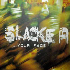 SLACKER - YOUR FACE