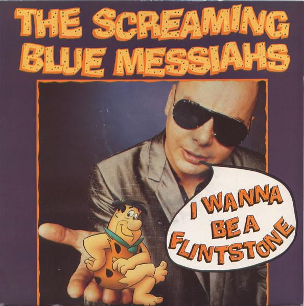 The Screaming Blue Messiahs -  I Wanna Be A Flintstone