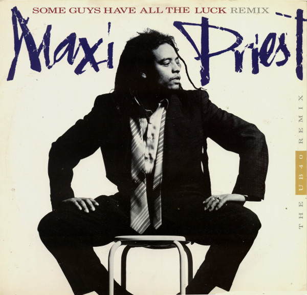 Maxi Priest -  Some Guys Have All The Luck (The UB40 Remix)